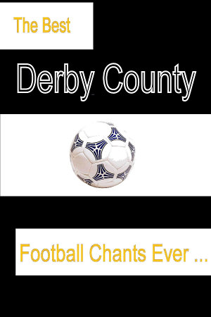 The Best Derby County Football Chants Ever   the Best DCFC Songs and Chants