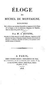 Eloge de Michel de Montaigne: Discours qui a obtenu une mention honorable au jugement de la Classe de la langue et de la littérature françaises de l'Institut, dans sa séance du 9 avril 1812