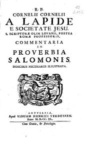 R. P. Cornelii Cornelii a Lapide e Societate Jesu ... Commentaria in Proverbia Salomonis indicibus necessariis illustrata