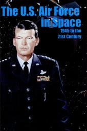 The U.S. Air Force in space, 1945 to the Twenty-First Century: Proceedings, Air Force Historical Foundation Symposium
