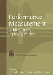 Performance Measurement: Building Theory, Improving Practice: Building Theory, Improving Practice