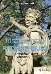 Kísérletező Prométheusz: Összegyűjtött versek