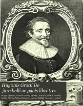 Hugonis Grotii De jure belli ac pacis libri tres: Edizione 3,Volume 1