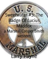 Sweetwater #3: The Badge Of Lucius Maddox: a Marshal Cooper Smith western