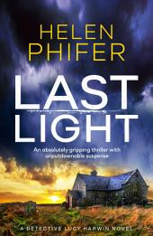 Last Light: An absolutely gripping thriller with unputdownable suspense
