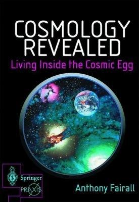 Cosmology Revealed  Living Inside the Cosmic Egg