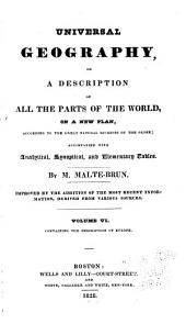 Universal geography, or, a description of all the parts of the world, on a new plan, according to the great natural divisions of the globe: accompanied with analytical, synoptical, and elementary tables, Volume 6