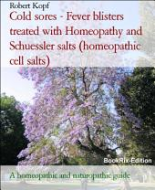 Cold sores, Herpes simplex - Fever blisters treated with Homeopathy, Acupressure and Schuessler salts (cell salts): A homeopathic, naturopathic and biochemical guide
