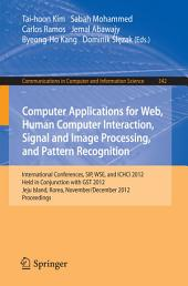 Computer Applications for Web, Human Computer Interaction, Signal and Image Processing, and Pattern Recognition: International Conferences, SIP, WSE, and ICHCI 2012, Held in Conjunction with GST 2012, Jeju Island, Korea, November 28-December 2, 2012. Proceedings