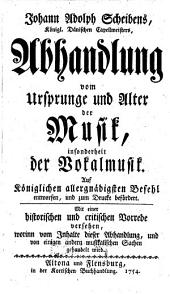 Johann Adolph Scheibens Abhandlung vom Ursprung und Alter der Musik, insonderheit der Vokalmusik: Mit einer histor. u. crit. Vorrede versehen ...