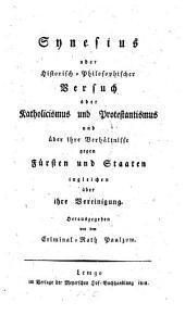 Synesius, oder historisch-philosophischer Versuch, über Katholizismus und Protestantismus und über ihre Verhältnisse gegen Fürsten und Staaten, ingleich über ihre Vereinigung