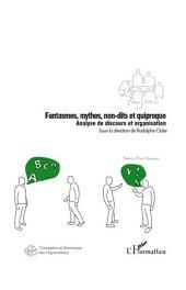 Fantasmes, mythes, non-dits et quiproquo: Analyse de discours et organisation