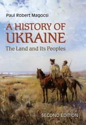 History of Ukraine - 2nd, Revised Edition: The Land and Its Peoples