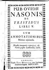 Pub. Ovidii Nasonis de Tristibus libri V. Cum annotationibus, etc