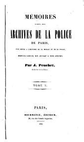 Mémoires tirés des archives de la police de Paris: pour servir à l'histoire de la morale et de la police, depuis Louis XIV jusqu'à nos jours, Volumes5à6
