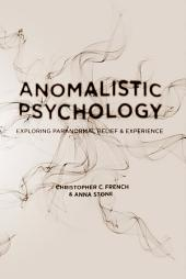 Anomalistic Psychology: Exploring Paranormal Belief and Experience