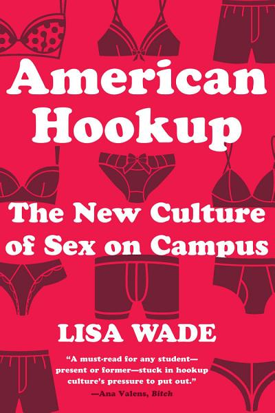 Download American Hookup  The New Culture of Sex on Campus Book