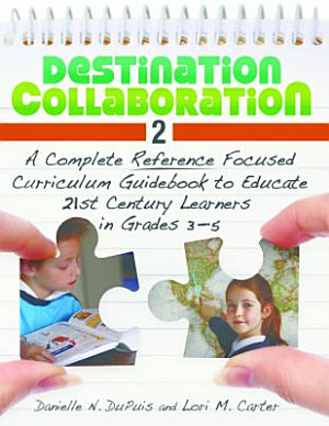 Destination Collaboration 2  A Complete Reference Focused Curriculum Guidebook to Educate 21st Century Learners in Grades 3 5