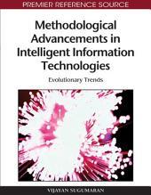Methodological Advancements in Intelligent Information Technologies: Evolutionary Trends: Evolutionary Trends