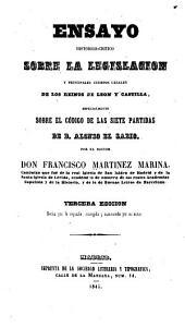 Ensayo histórico-crítico sobre la legislación y principales cuerpos legales de los reinos de Leon y Castilla: especialmente sobre el Codigo de las siete partidas de D. Alfonso el Sabio