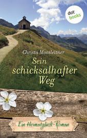 Sein schicksalhafter Weg: Ein Heimatglück-Roman -