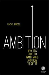 Ambition: Why It's Good to Want More and How to Get It