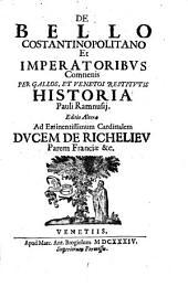 De bello Costantinopolitano et imperatoribus Comnenis per Gallos, et Venetos restitutis Historia ... Editio Altera