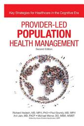 Provider-Led Population Health Management: Key Strategies for Healthcare in the Cognitive Era, Edition 2