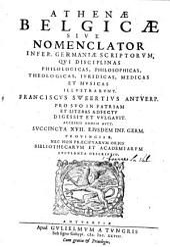 Athenae Belgicae Sive Nomenclator Infer. Germaniae Scriptorum, Qui Disciplinas Philologicas, Philosophicas ... Illustrarunt