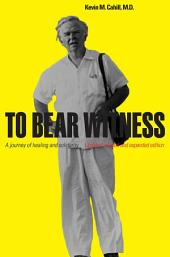 To Bear Witness: A Journey of Healing and Solidarity, Updated, Revised, and Expanded Edition