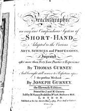 Brachygraphy, Or, An Easy and Compendious System of Short-hand: Adapted to the Various Arts, Sciences and Professions : Improved After More Than Forty Years Practice & Experience