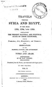 Travels Through Syria and Egypt, in the Years 1783, 1784, and 1785: Containing the Present Natural and Political State of Those Countries, Their Productions, Arts, Manufactures, and Commerce : with Observations on the Manners, Customs, and Government of the Turks and Arabs, Volume 2