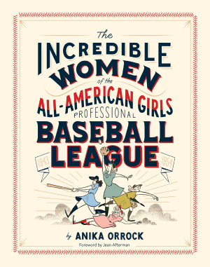 Incredible Women of the All American Girls Professional Baseball League