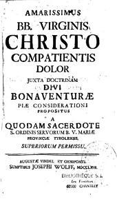 Amarissimus BB Virginis Christo compatientis dolor juxta doctrinam D. Bonaventurae: a quodam sacerdote S. ordinis servorum B.V. Mariae provinciae Tyrolensis