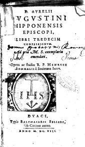 D. Aurelii Augustini Hipponensis episcopi Libri tredecim confessionum. Ad tria M. S. exemplaria emendati. Opera ac studio R. P. Henrici Sommalii è Societate Iesu