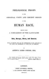Philological Proofs of the Original Unity and Recent Origin of the Human Race: Derived from a Comparison of the Languages of Asia, Europe, Africa, and America. Being an Inquiry how Far the Differences in the Languages of the Globe are Referrible to Causes Now in Operation