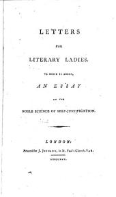 Letters for Literary Ladies: To which is Added, An Essay on the Noble Science of Self-justification
