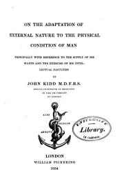 The Bridgewater Treatises on the Power, Wisdom and Goodness of God, as Manifested in the Creation. Treatise I-VIII.: On the adaptation of external nature to the physical condition of man, by John Kidd. 5th ed