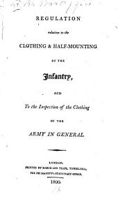 Regulation Relative to the Clothing & Half-mounting of the Infantry: And to the Inspection of the Clothing of the Army in General