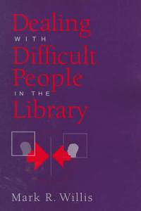 Dealing with Difficult People in the Library PDF