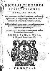 Nicolai Clenardi Institvtiones in Græcam lingvam, [...] Eiusdem Meditationes græecanicę in artem grammaticam [...] Ad hæc Renati Gvilonnii Annotationes in eiusdem Grammaticam Græcam accessere
