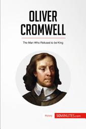 Oliver Cromwell: The Man Who Refused to be King