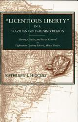 Licentious Liberty In A Brazilian Gold Mining Region Book PDF