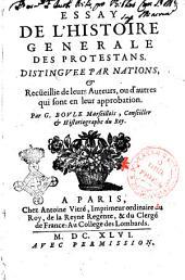 Essay de l'histoire generale des protestans. Distinguee par nations, & recüeillie de leurs auteurs, ou d'autres qui sont en leur approbation. Par G. Boule marseillos, conseiller & historiographe du Roy