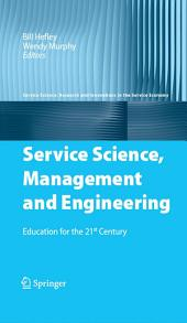Service Science, Management and Engineering: Education for the 21st Century