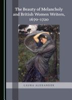 The Beauty of Melancholy and British Women Writers  1670 1720 PDF