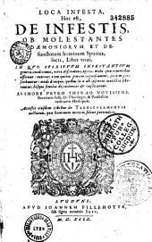 Loca infesta, Hoc est, De Infestis ob molestantes daemoniorum et defunctorum Spiritus, locis, Liber vnus...
