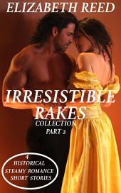 Irresistible Rakes Collection Part 2: 4 Historical Steamy Romance Short Stories