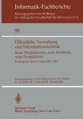 Öffentliche Verwaltung und Informationstechnik: Neue Möglichkeiten, neue Probleme, neue Perspektiven Fachtagung, Speyer, 26.–28. September 1984