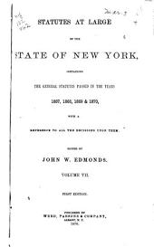 Statutes at Large of the State of New York: Comprising the Revised Statutes, as They Existed on the 1st Day of July, 1862, and All the General Public Statutes Then in Force, with References to Judicial Decisions, and the Material Notes of the Revisers in Their Report to the Legislature, Volume 7